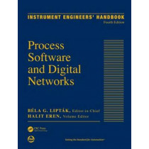 Instrument Engineers' Handbook, Volume 3: Process Software and Digital Networks, Fourth Edition by Bela G. Liptak, 9781439817766