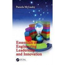 Essentials of Engineering Leadership and Innovation by Pamela McCauley, 9781439820117