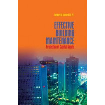 Effective Building Maintenance: Protection of Capital Assets by Herb Stanford, 9781439845530