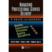 Managing Professional Service Delivery: 9 Rules for Success by Barry M. Mundt, 9781439851425