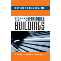 High-Performance Buildings: A Guide for Owners & Managers by Anthony Robinson, 9781439851999