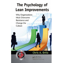 The Psychology of Lean Improvements: Why Organizations Must Overcome Resistance and Change the Culture by Chris A. Ortiz, 9781439878798