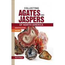 Collecting Agates and Jaspers of North America: Identification and Values by Patti Polk, 9781440237454