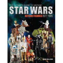 The Ultimate Guide to Vintage Star Wars Action Figures, 1977-1985 by Mark Bellomo, 9781440240591
