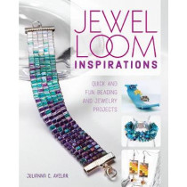 Jewel Loom Inspirations: Quick and Fun Beading and Jewelry Projects by Julianna C. Avelar, 9781440243899