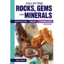Collecting Rocks, Gems and Minerals: Identification, Values and Lapidary Uses by Patti Polk, 9781440246159