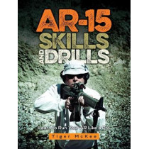 AR-15 Skills & Drills: Learn to Run Your AR Like a Pro by Tiger McKee, 9781440247200