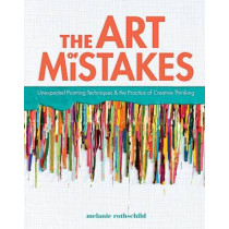 The Art of Mistakes: Unexpected Painting Techniques and the Practice of Creative Thinking by Melanie Rothshchild, 9781440311710