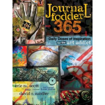 Journal Fodder 365: Daily Doses of Inspiration for the Art Addict by Eric M. Scott, 9781440318405