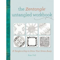 The Zentangle Untangled Workbook: A Tangle a Day to Draw Your Stress Away by Kass Hall, 9781440329463