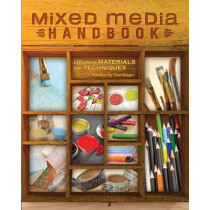 Mixed Media Handbook: Exploring Materials and Techniques by Kimberly Santiago, 9781440332968