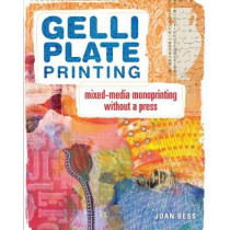 Gelli Plate Printing: Mixed-Media Monoprinting Without a Press by Joan Bess, 9781440335488