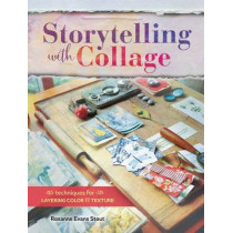 Storytelling with Collage: Techniques for Layering, Color and Texture by Roxanne Evans Stout, 9781440340505