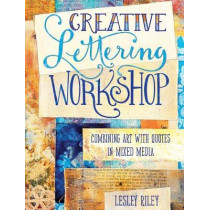 Creative Lettering Workshop: Combining Art with Quotes in Mixed Media by Lesley Riley, 9781440340796