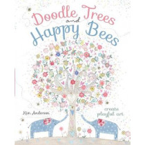 Doodle Trees and Happy Bees: Create Playful Art by Kim Anderson, 9781440342110