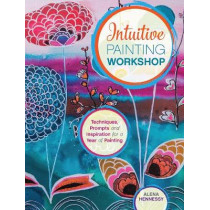 Intuitive Painting Workshop: Techniques, Prompts and Inspiration for a Year of Painting by Alena Hennessy, 9781440342400