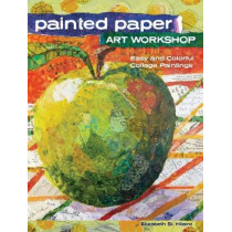 Painted Paper Art Workshop: Easy and Colorful Collage Paintings by Elizabeth St. Hilaire Nelson, 9781440343117