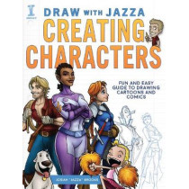 Draw With Jazza - Creating Characters: Fun and Easy Guide to Drawing Cartoons and Comics by Josiah Brooks, 9781440344947