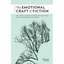 The Emotional Craft of Fiction: How to Write the Story Beneath the Surface by Donald Maass, 9781440348372