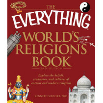The Everything World's Religions Book: Explore the beliefs, traditions, and cultures of ancient and modern religions by Kenneth Shouler, 9781440500367