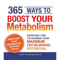 365 Ways to Boost Your Metabolism: Everyday Tips to Achieve Your Maximum Fat-Burning Potential by Rachel Laferriere, 9781440502132