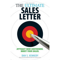 The Ultimate Sales Letter, 4th Edition: Attract New Customers. Boost your Sales. by Dan S. Kennedy, 9781440511417