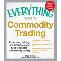 The Everything Guide to Commodity Trading: All the tools, training, and techniques you need to succeed in commodity trading by David Borman, 9781440536007