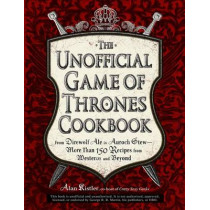UNOFFICIAL GAME OF THRONES COOKBOOK by Alan Kistler, 9781440538728