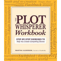 Plot Whisperer Workbook: Step-by-Step Exercises to Help You Create Compelling Stories by Martha Alderson, 9781440542749