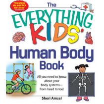 The Everything KIDS' Human Body Book: All You Need to Know About Your Body Systems - From Head to Toe! by Sheri Amsel, 9781440556593