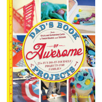 Dad's Book of Awesome Projects: From Stilts and Super-Hero Capes to Tinker Boxes and Seesaws, 25+ Fun Do-It-Yourself Projects for Families by Mike Adamick, 9781440561191