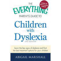The Everything Parent's Guide to Children with Dyslexia: Learn the Key Signs of Dyslexia and Find the Best Treatment Options for Your Child by Abigail Marshall, 9781440564963