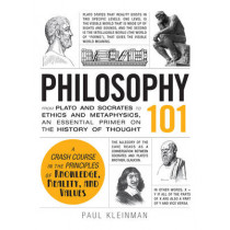 Philosophy 101: From Plato and Socrates to Ethics and Metaphysics, an Essential Primer on the History of Thought by Paul Kleinman, 9781440567674