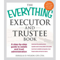 The Everything Executor and Trustee Book: A Step-by-Step Guide to Estate and Trust Administration by Douglas D. Wilson, 9781440570872