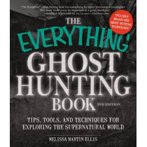The Everything Ghost Hunting Book: Tips, Tools, and Techniques for Exploring the Supernatural World by Melissa Martin Ellis, 9781440571473