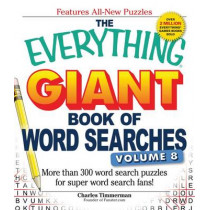 The Everything Giant Book of Word Searches, Volume 8: More Than 300 Word Search Puzzles for Super Word Search Fans! by Charles Timmerman, 9781440573873