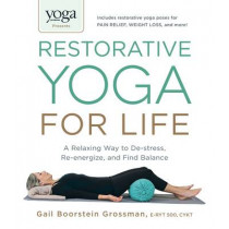 Yoga Journal Presents Restorative Yoga for Life: A Relaxing Way to De-stress, Re-energize, and Find Balance by Gail Boorstein Grossman, 9781440575204