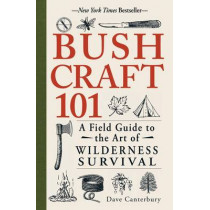 Bushcraft 101: A Field Guide to the Art of Wilderness Survival by Dave Canterbury, 9781440579776