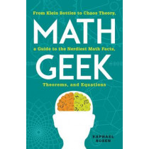 Math Geek: From Klein Bottles to Chaos Theory, a Guide to the Nerdiest Math Facts, Theorems, and Equations by Raphael Rosen, 9781440583810