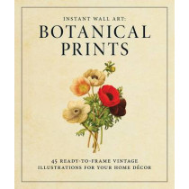 Instant Wall Art - Botanical Prints: 45 Ready-to-Frame Vintage Illustrations for Your Home Decor by Adams Media, 9781440585661