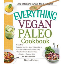 The Everything Vegan Paleo Cookbook: Includes Tangerine and Mint Salad, Mango Berry Smoothie, Coconut Cauliflower Curry, Roasted Tomato Zucchini Pasta, Blueberry Coconut Crisp...and Hundreds More! by Daelyn Fortney, 9781440590221