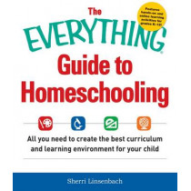 The Everything Guide To Homeschooling: All You Need to Create the Best Curriculum and Learning Environment for Your Child by Sherri Linsenbach, 9781440590696