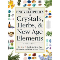 The Encyclopedia of Crystals, Herbs, and New Age Elements: An A to Z Guide to New Age Elements and How to Use Them by Adams Media, 9781440591099