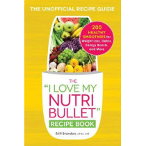 The I Love My NutriBullet Recipe Book: 200 Healthy Smoothies for Weight Loss, Detox, Energy Boosts, and More by Britt Brandon, 9781440592089