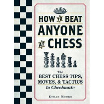 How To Beat Anyone At Chess: The Best Chess Tips, Moves, and Tactics to Checkmate by Ethan Moore, 9781440592140