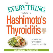 The Everything Guide to Hashimoto's Thyroiditis: A Healing Plan for Managing Symptoms Naturally by Aimee McNew, 9781440598142