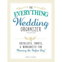 The Everything Wedding Organizer: Checklists, Charts, and Worksheets for Planning the Perfect Day! by Shelly Hagen, 9781440598999