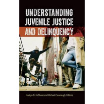 Understanding Juvenile Justice and Delinquency by Marilyn D. McShane, 9781440839627
