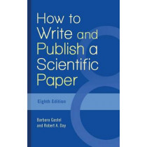 How to Write and Publish a Scientific Paper, 8th Edition by Barbara Gastel, 9781440842627