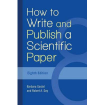 How to Write and Publish a Scientific Paper, 8th Edition by Barbara Gastel, 9781440842801